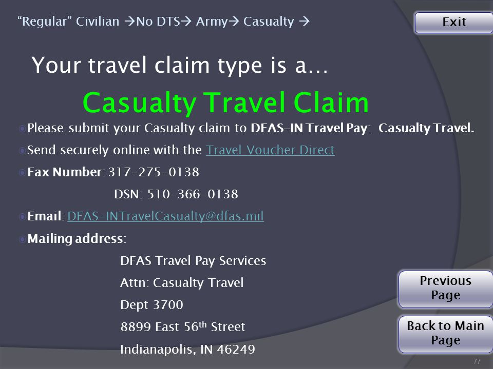 Your travel claim type is a… 77 Regular Civilian  No DTS  Army  Casualty  Casualty Travel Claim ◉Please submit your Casualty claim to DFAS-IN Travel Pay: Casualty Travel.