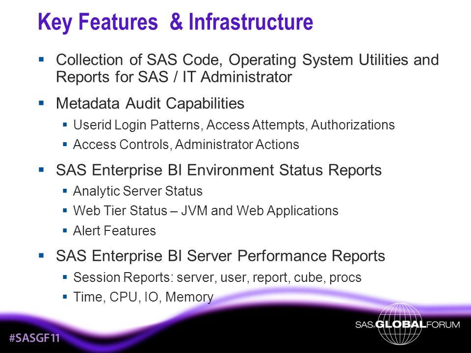 Key Features & Infrastructure  Collection of SAS Code, Operating System Utilities and Reports for SAS / IT Administrator  Metadata Audit Capabilitie