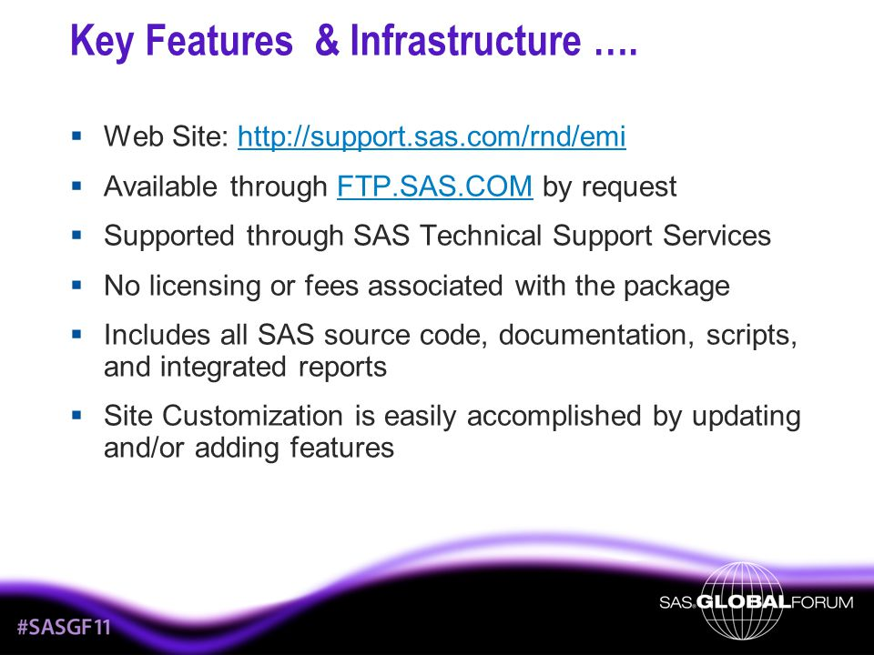 Key Features & Infrastructure ….  Web Site: http://support.sas.com/rnd/emihttp://support.sas.com/rnd/emi  Available through FTP.SAS.COM by requestFT