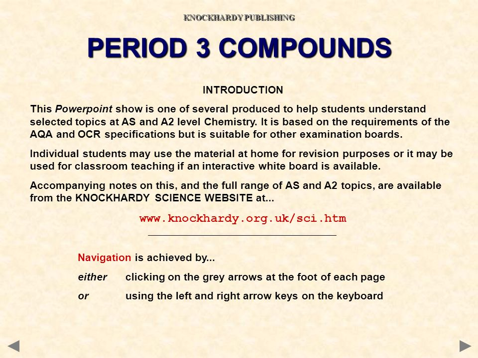 INTRODUCTION This Powerpoint show is one of several produced to help students understand selected topics at AS and A2 level Chemistry.