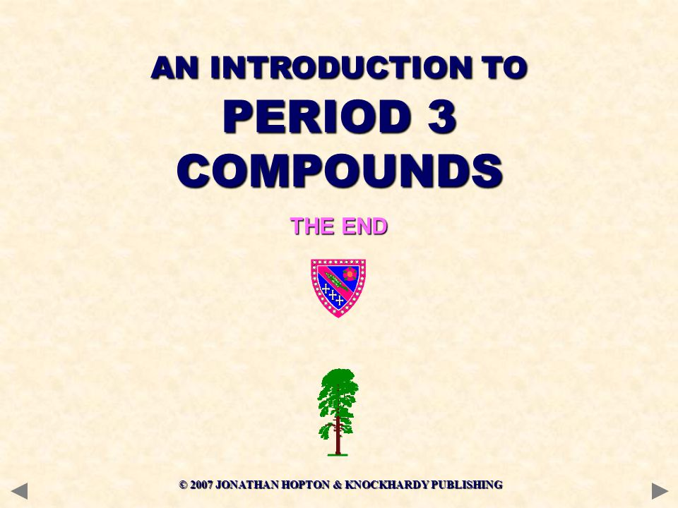 © 2007 JONATHAN HOPTON & KNOCKHARDY PUBLISHING AN INTRODUCTION TO PERIOD 3 COMPOUNDS THE END