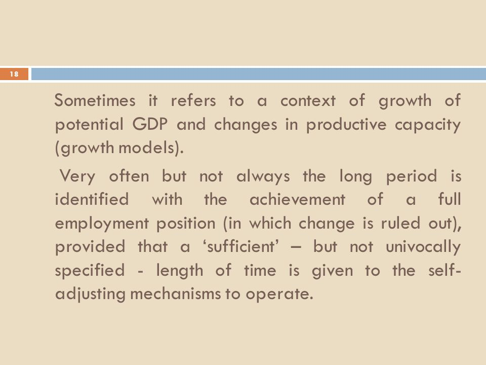 18 Sometimes it refers to a context of growth of potential GDP and changes in productive capacity (growth models).