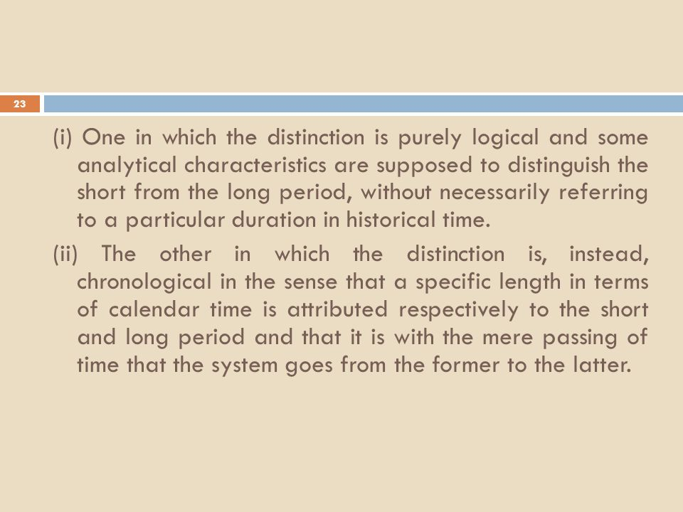 23 (i) One in which the distinction is purely logical and some analytical characteristics are supposed to distinguish the short from the long period, without necessarily referring to a particular duration in historical time.