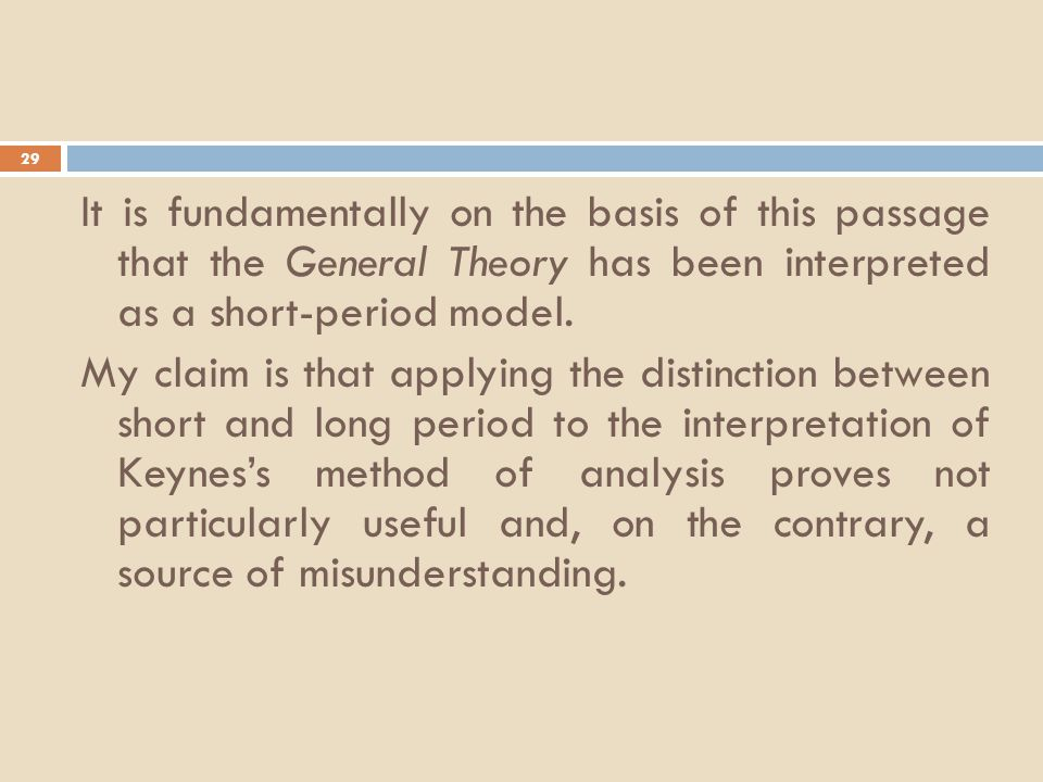 29 It is fundamentally on the basis of this passage that the General Theory has been interpreted as a short-period model.