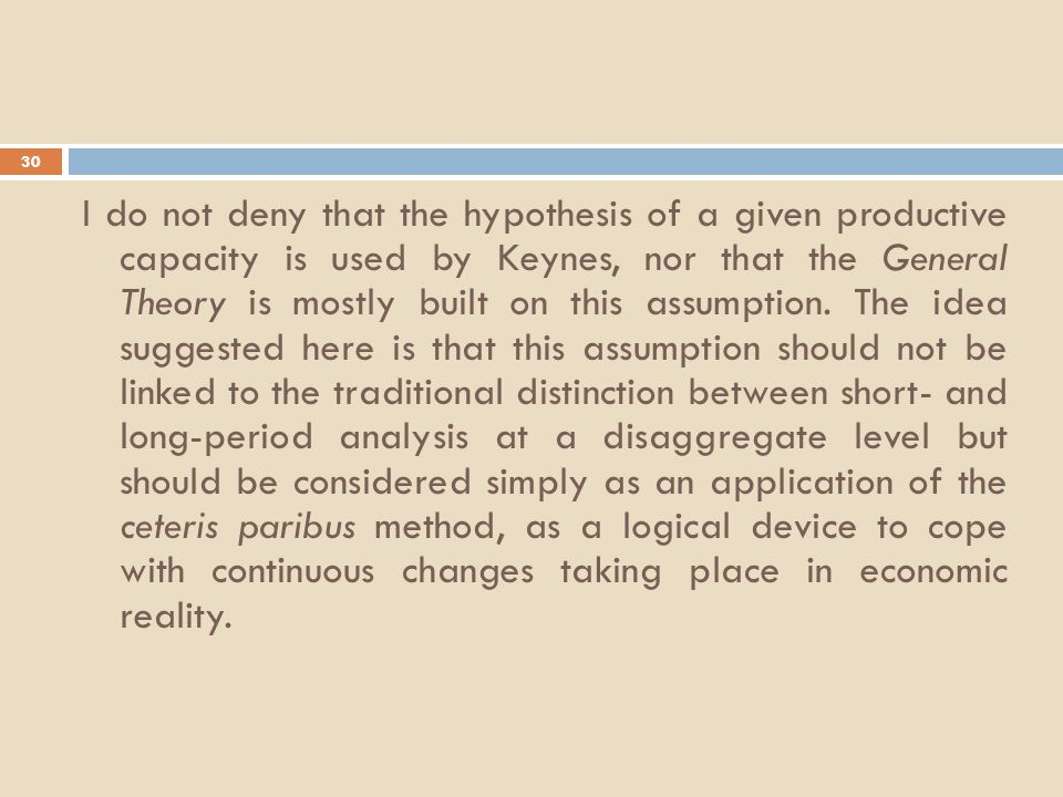 30 I do not deny that the hypothesis of a given productive capacity is used by Keynes, nor that the General Theory is mostly built on this assumption.