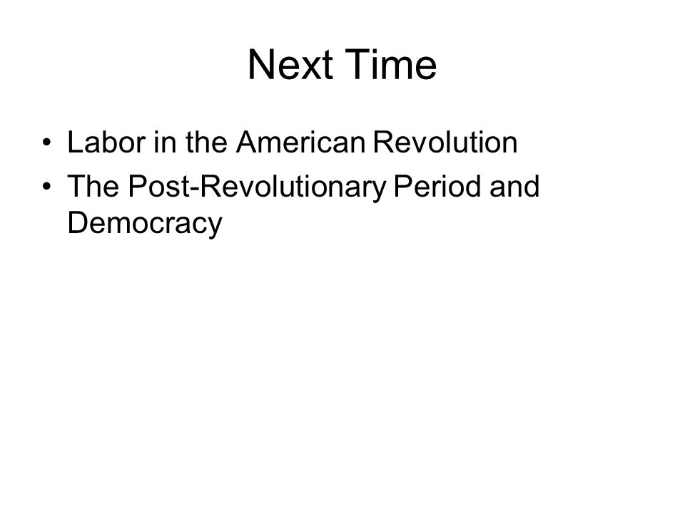 Next Time Labor in the American Revolution The Post-Revolutionary Period and Democracy