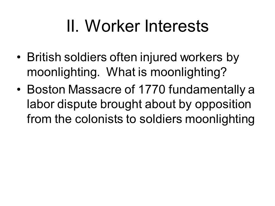 II. Worker Interests British soldiers often injured workers by moonlighting.