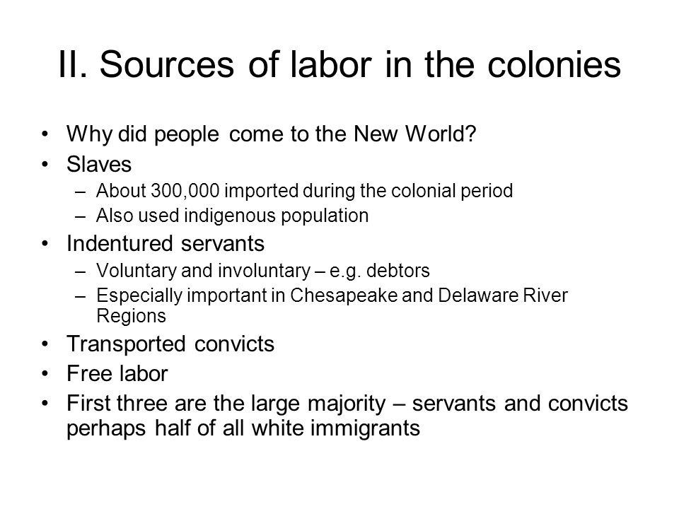 II. Sources of labor in the colonies Why did people come to the New World.