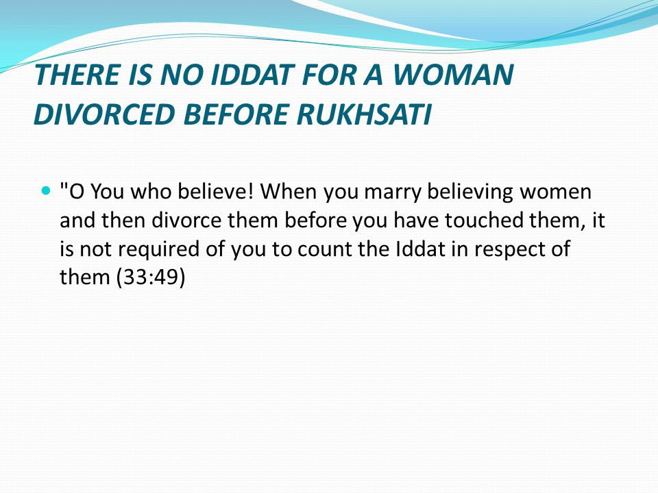 IDDAT FOR A DIVORCED WOMAN AFTER RUKHSATI She must wait THREE menstrual periods.