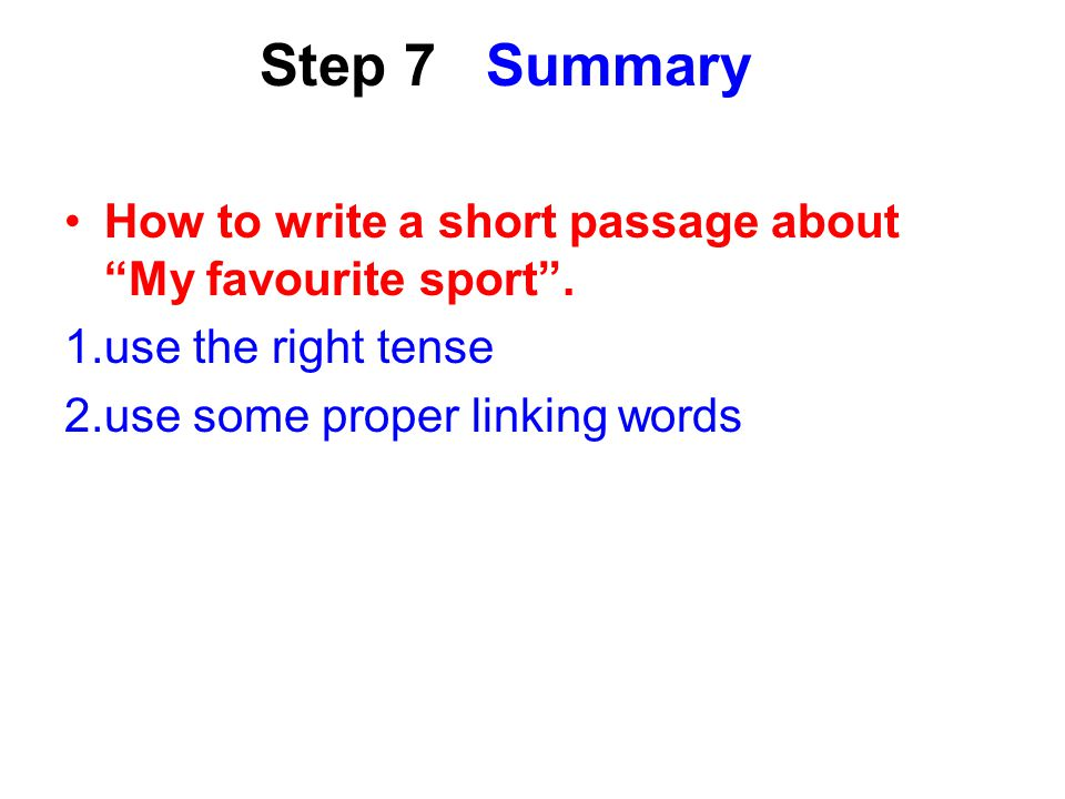 Step 7 Summary How to write a short passage about My favourite sport .