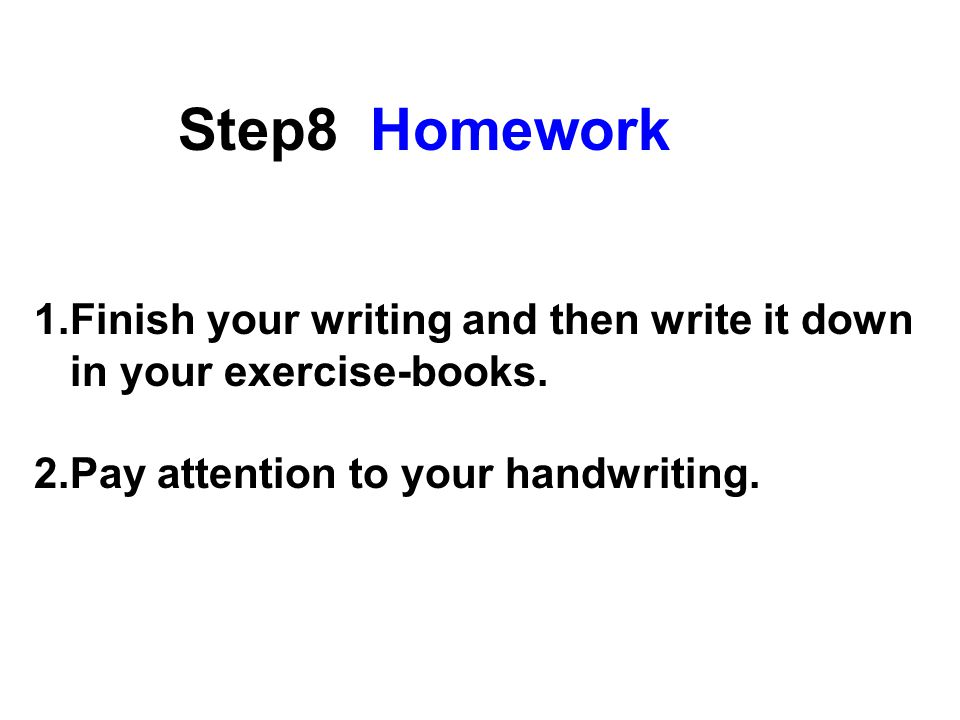 1.Finish your writing and then write it down in your exercise-books.