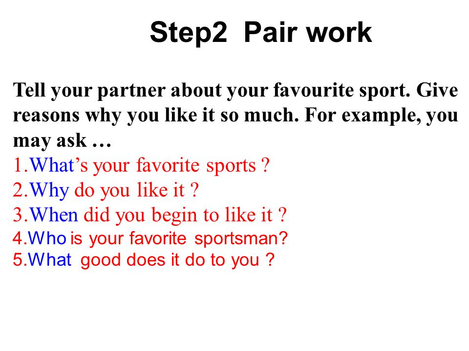 Tell your partner about your favourite sport. Give reasons why you like it so much.