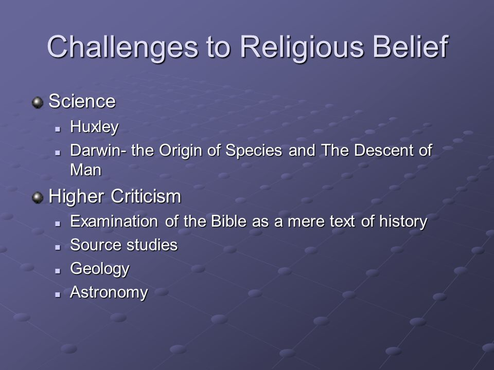 Challenges to Religious Belief Science Huxley Huxley Darwin- the Origin of Species and The Descent of Man Darwin- the Origin of Species and The Descen