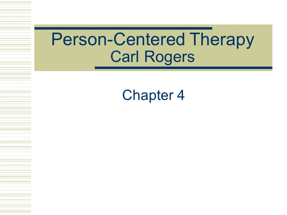 Person-Centered Therapy Carl Rogers Chapter 4