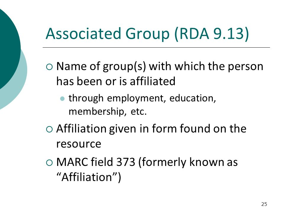 25 Associated Group (RDA 9.13)  Name of group(s) with which the person has been or is affiliated through employment, education, membership, etc.