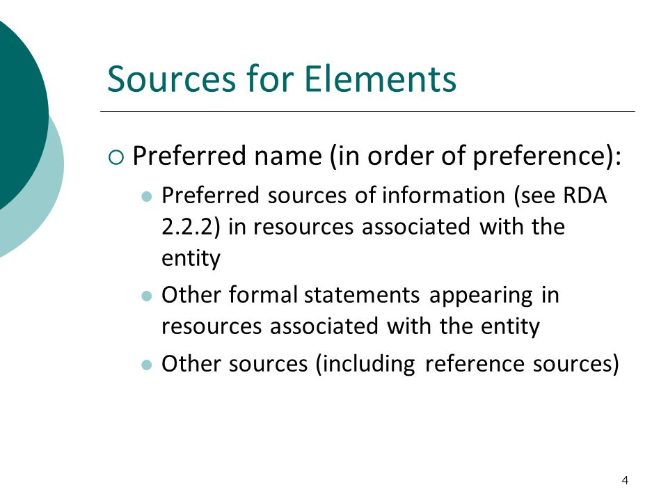 4 Sources for Elements  Preferred name (in order of preference): Preferred sources of information (see RDA 2.2.2) in resources associated with the entity Other formal statements appearing in resources associated with the entity Other sources (including reference sources)