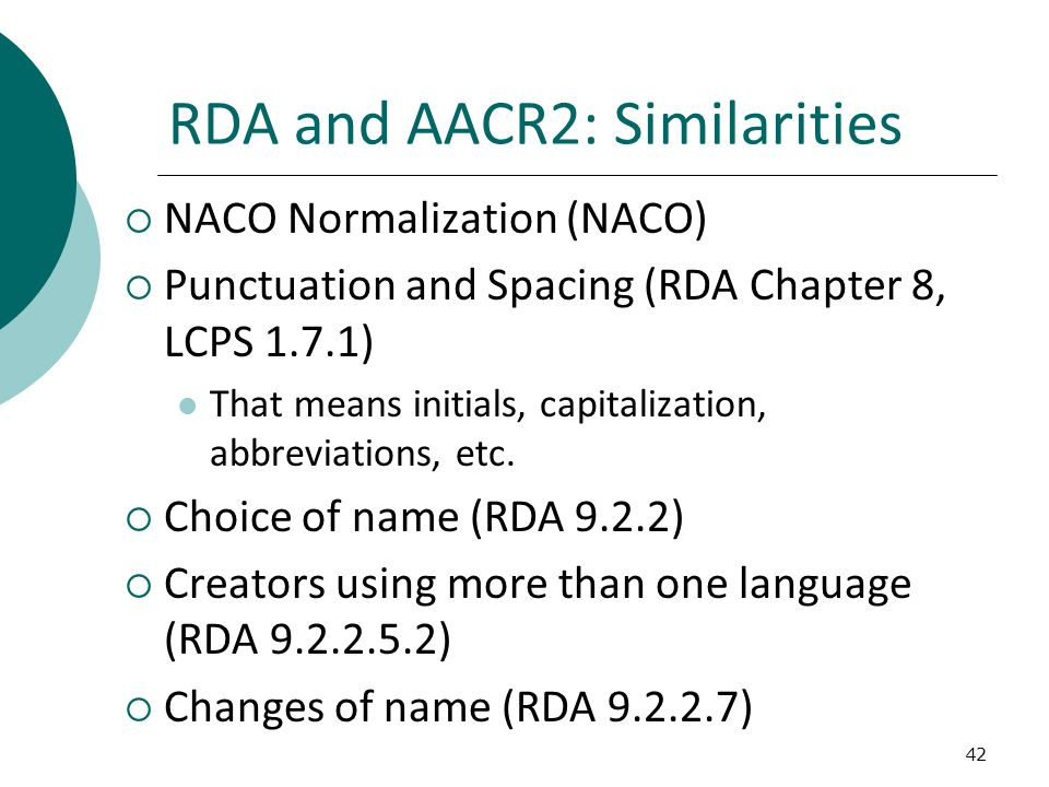 RDA and AACR2: Similarities  NACO Normalization (NACO)  Punctuation and Spacing (RDA Chapter 8, LCPS 1.7.1) That means initials, capitalization, abbreviations, etc.