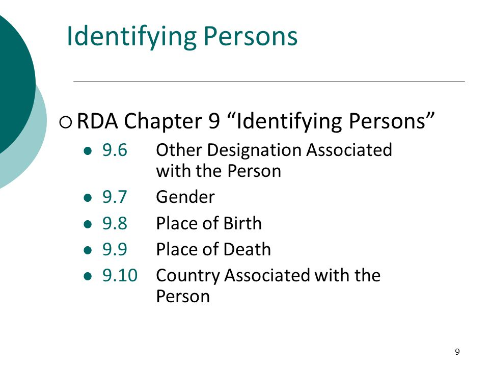 9 Identifying Persons  RDA Chapter 9 Identifying Persons 9.6Other Designation Associated with the Person 9.7Gender 9.8Place of Birth 9.9Place of Death 9.10Country Associated with the Person
