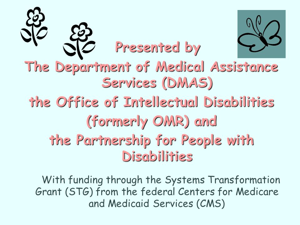 Presented by Presented by The Department of Medical Assistance Services (DMAS) the Office of Intellectual Disabilities (formerly OMR) and the Partners
