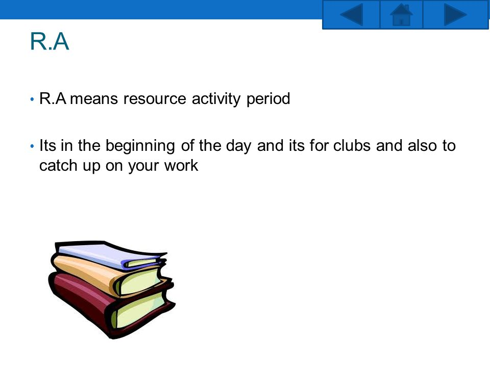 R.A R.A means resource activity period Its in the beginning of the day and its for clubs and also to catch up on your work