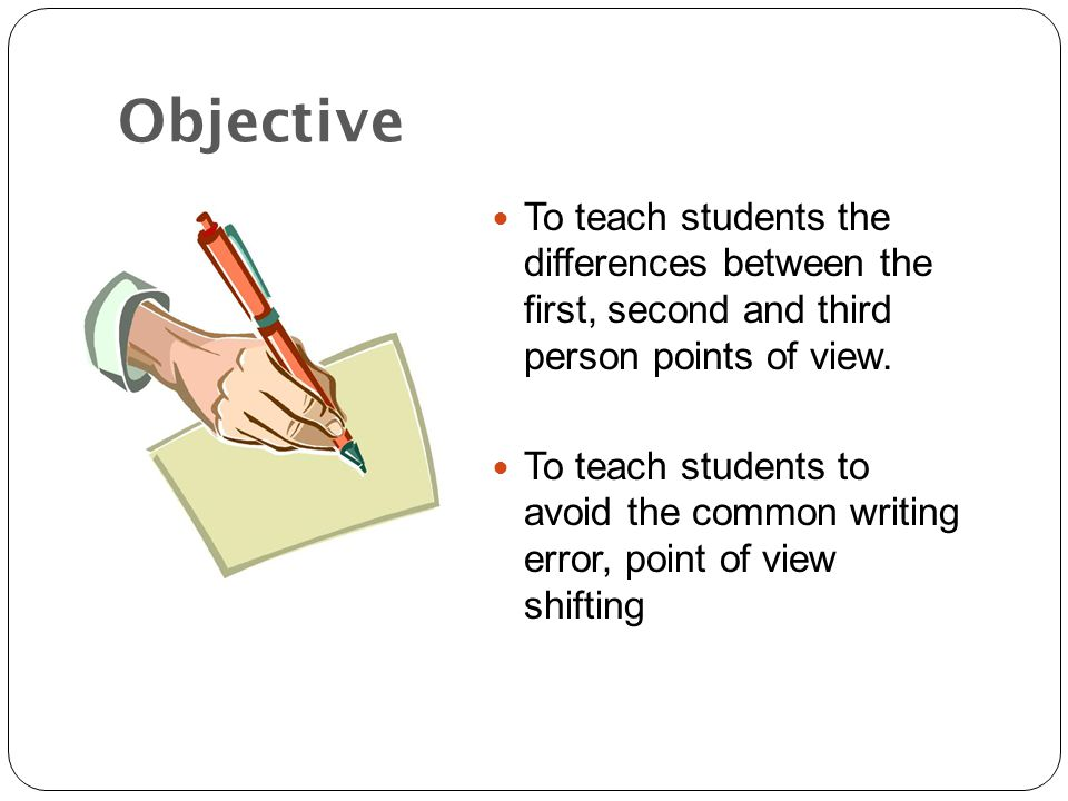 Objective To teach students the differences between the first, second and third person points of view.