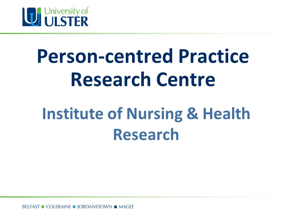 Person-centred Practice Research Centre Institute of Nursing & Health Research