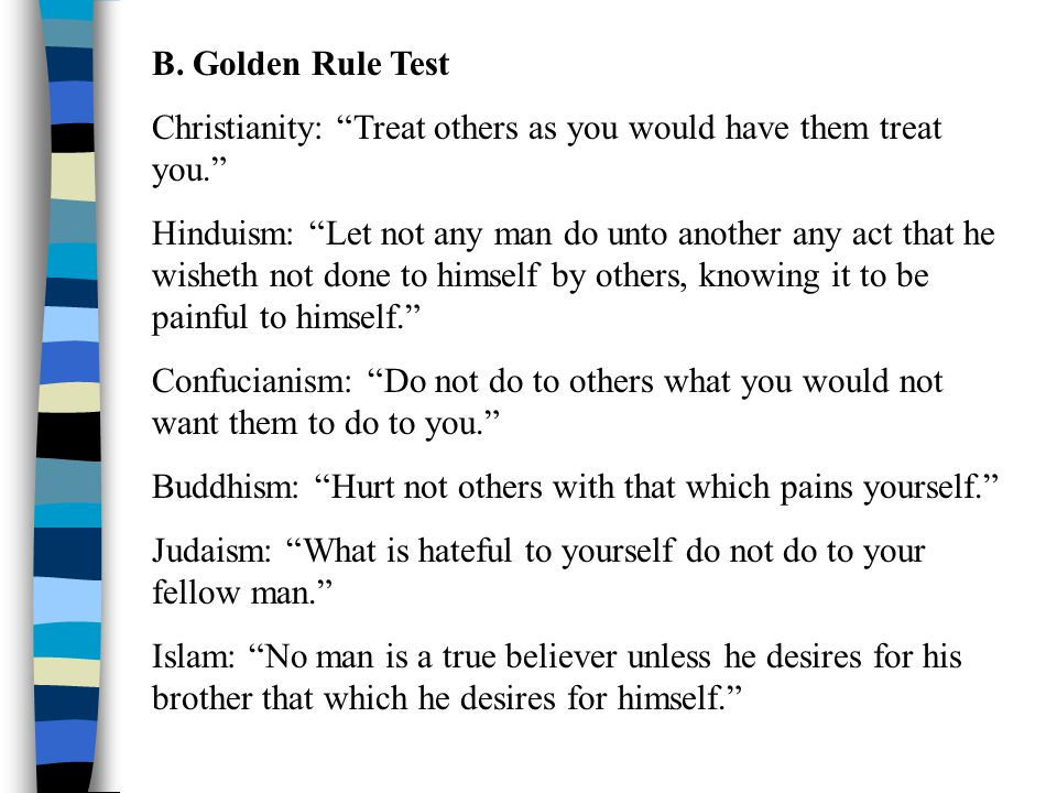"B. Golden Rule Test Christianity: ""Treat others as you would have them treat you."" Hinduism: ""Let not any man do unto another any act that he wisheth"