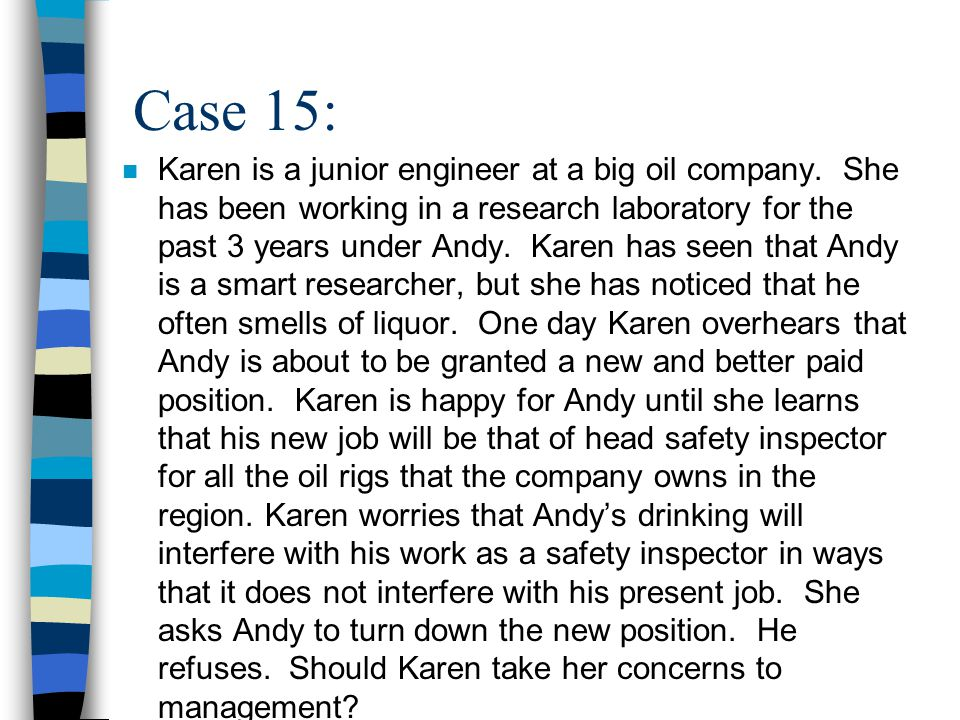Case 15: n Karen is a junior engineer at a big oil company.