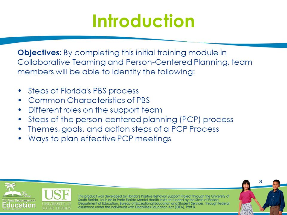3 Introduction Objectives: By completing this initial training module in Collaborative Teaming and Person-Centered Planning, team members will be able