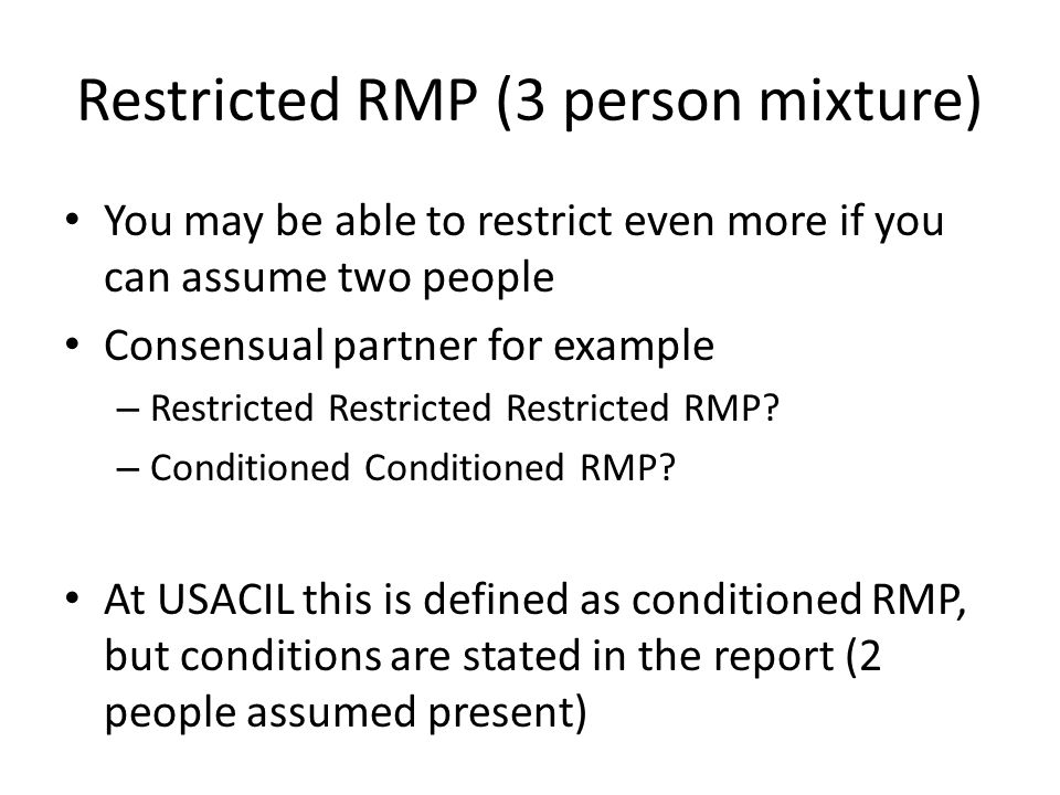 Restricted RMP (3 person mixture) Restrict the combinations to only those that are allowed by validated PHR etc.