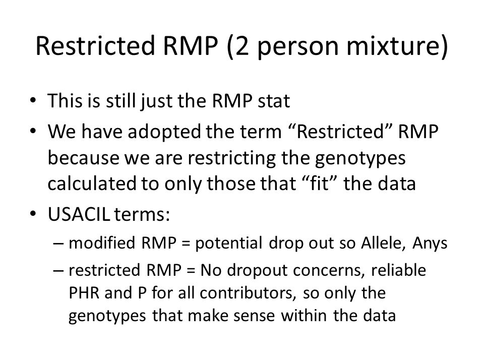 Restricted RMP (2 person mixture) We can use a Restricted Random Match Probability .