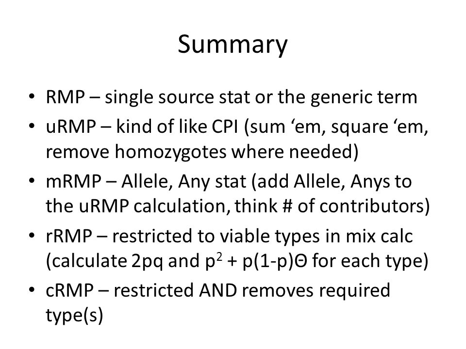 Summary RMP is still a very powerful stat method (Provided you have the right calculator) You can deal with drop out You can deal with probative types only You can deal with lost stutter peaks But it still requires good, interpretable data
