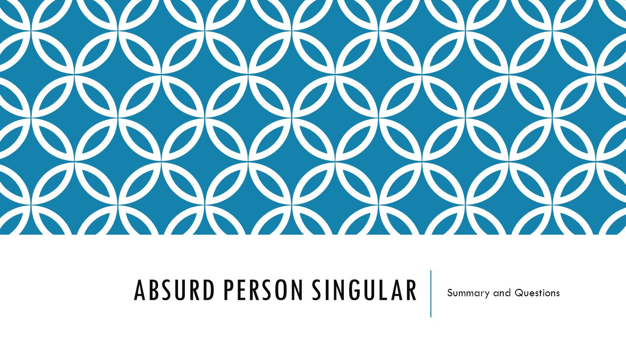 ABSURD PERSON SINGULAR Summary and Questions