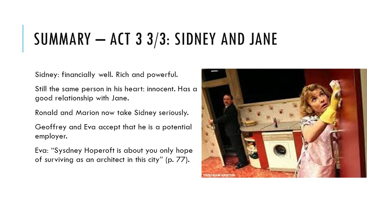 SUMMARY – ACT 3 3/3: SIDNEY AND JANE Sidney: financially well.