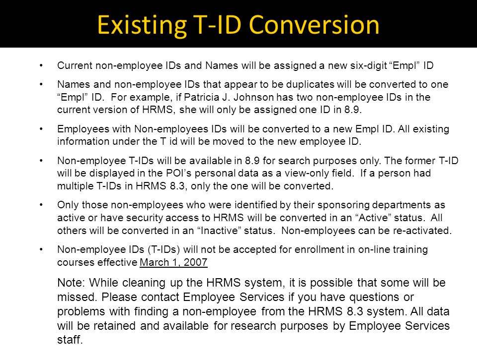 Existing T-ID Conversion Current non-employee IDs and Names will be assigned a new six-digit Empl ID Names and non-employee IDs that appear to be duplicates will be converted to one Empl ID.