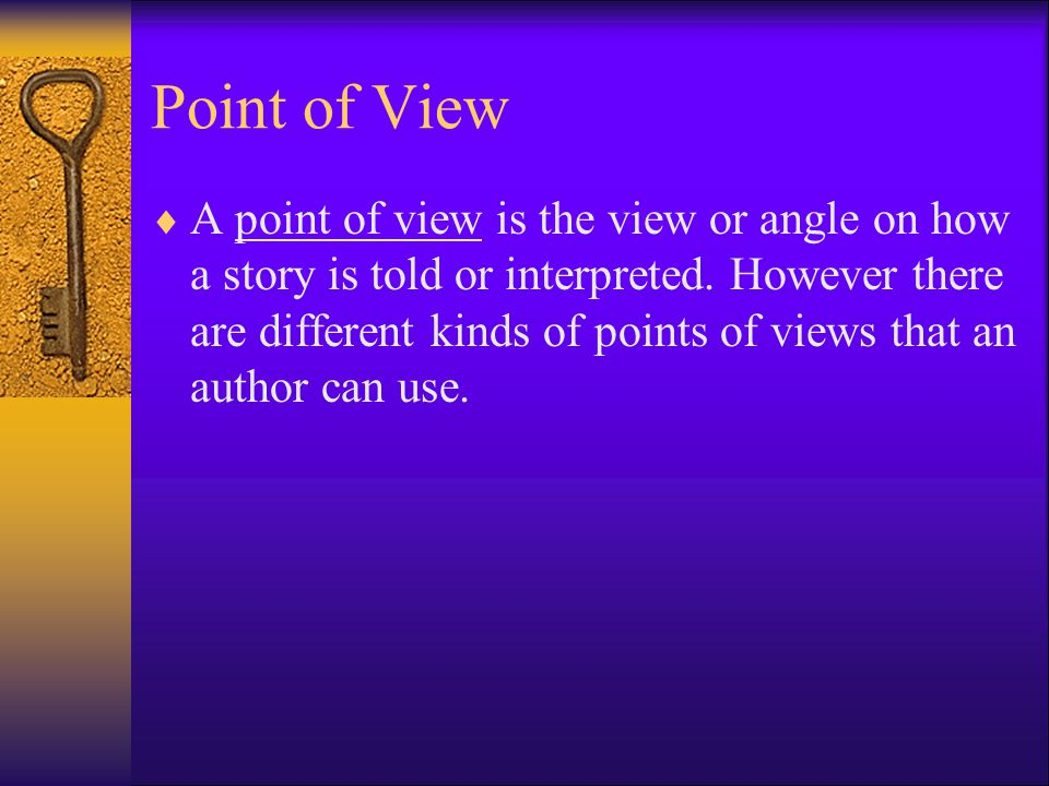 Point of View  A point of view is the view or angle on how a story is told or interpreted.