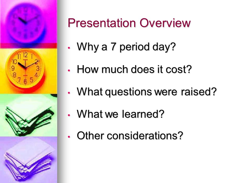 Presentation Overview Why a 7 period day. Why a 7 period day.