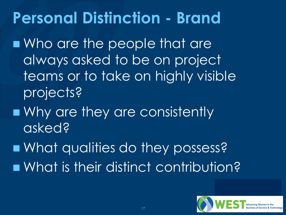 17 Personal Distinction - Brand Who are the people that are always asked to be on project teams or to take on highly visible projects.