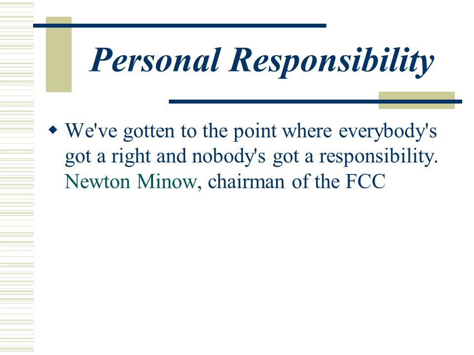 Personal Responsibility  We ve gotten to the point where everybody s got a right and nobody s got a responsibility.