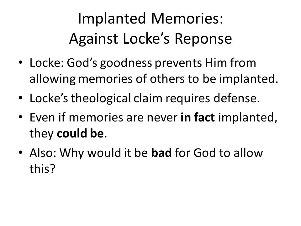 Implanted Memories: Against Locke's Reponse Locke: God's goodness prevents Him from allowing memories of others to be implanted.