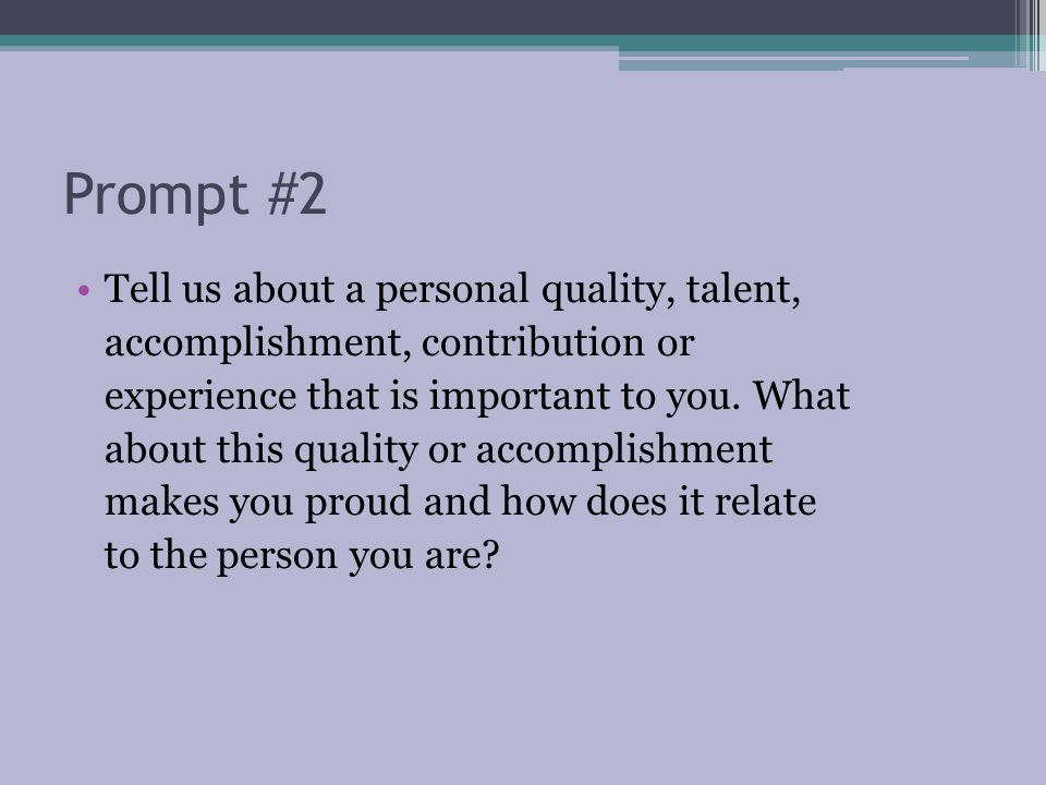 Prompt #2 Tell us about a personal quality, talent, accomplishment, contribution or experience that is important to you.