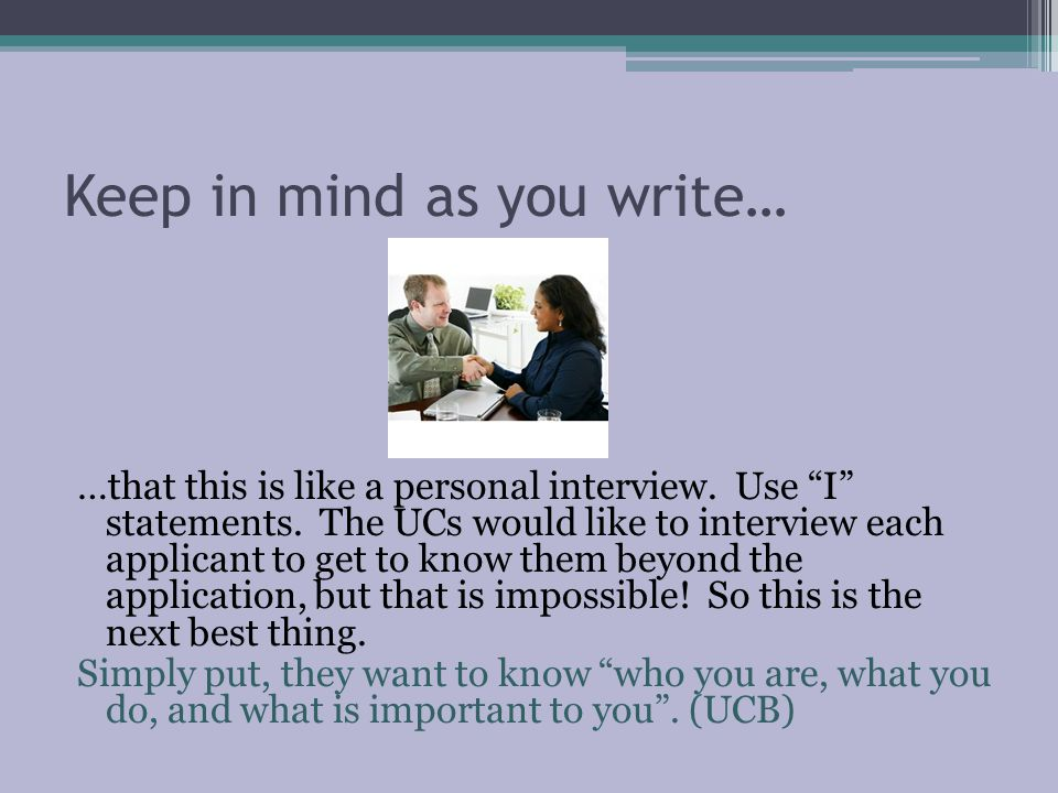 Keep in mind as you write… …that this is like a personal interview.
