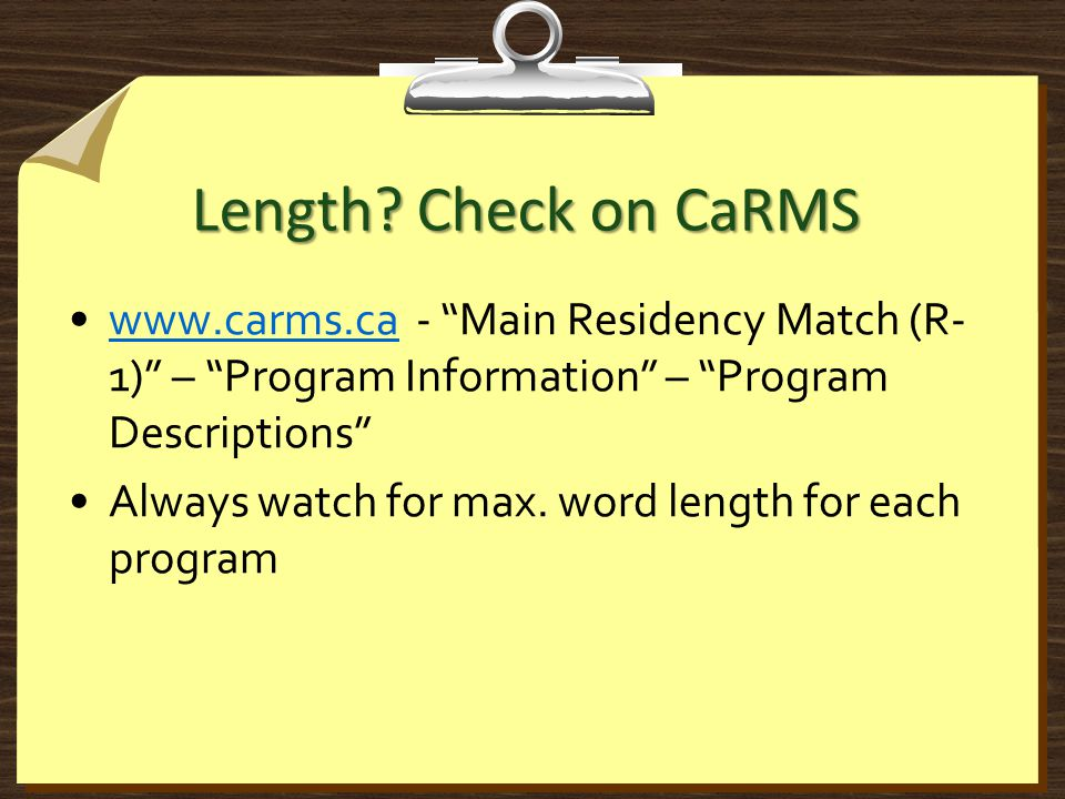 """Length? Check on CaRMS www.carms.ca - """"Main Residency Match (R- 1)"""" – """"Program Information"""" – """"Program Descriptions""""www.carms.ca Always watch for max."""