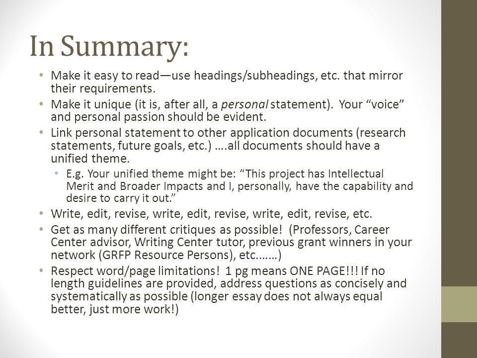 In Summary: Make it easy to read—use headings/subheadings, etc. that mirror their requirements. Make it unique (it is, after all, a personal statement