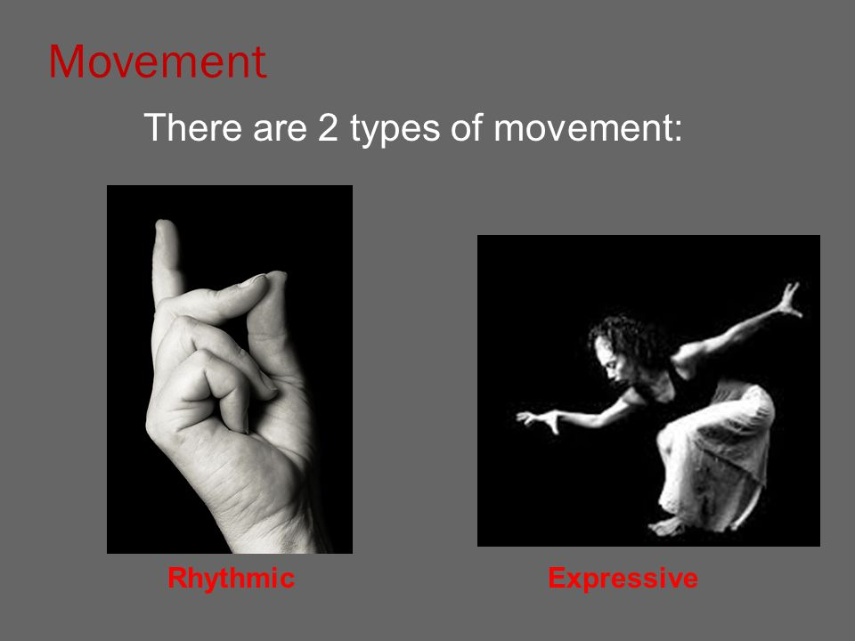 Movement RhythmicExpressive There are 2 types of movement: