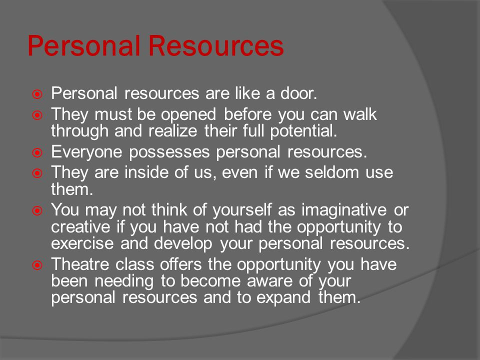 Personal Resources  Personal resources are like a door.  They must be opened before you can walk through and realize their full potential.  Everyon