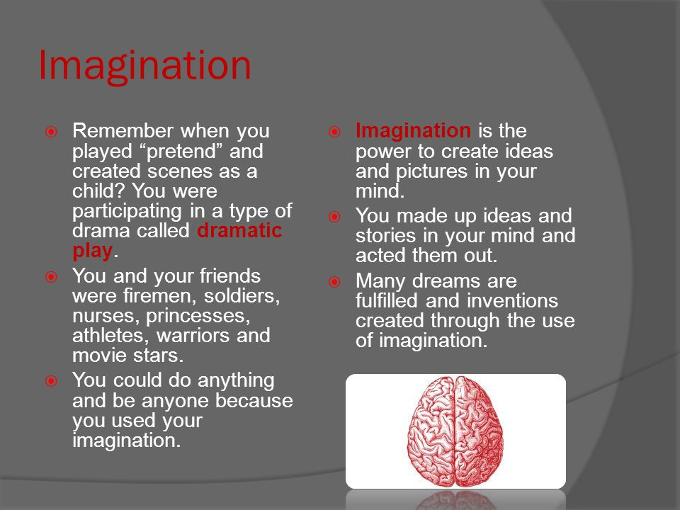 """Imagination  Remember when you played """"pretend"""" and created scenes as a child? You were participating in a type of drama called dramatic play.  You"""