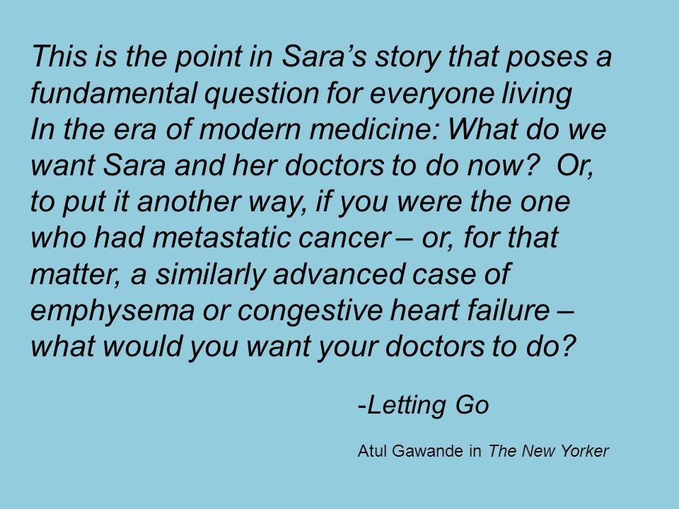 This is the point in Sara's story that poses a fundamental question for everyone living In the era of modern medicine: What do we want Sara and her do