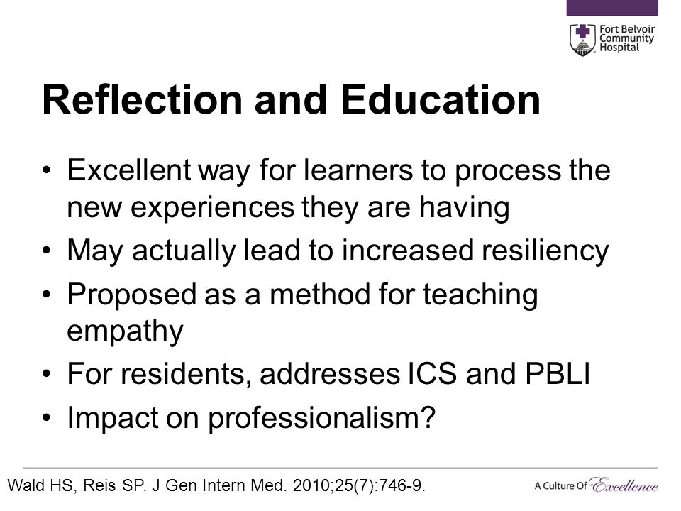 Reflection and Education Excellent way for learners to process the new experiences they are having May actually lead to increased resiliency Proposed