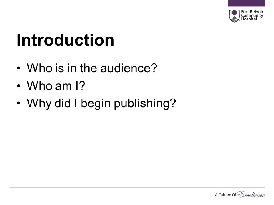 Introduction Who is in the audience? Who am I? Why did I begin publishing?